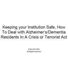 In-service: Keeping your Institution Safe, How To Deal with Alzheimer's/Dementia Residents In A Crisis or Terrorist Act
